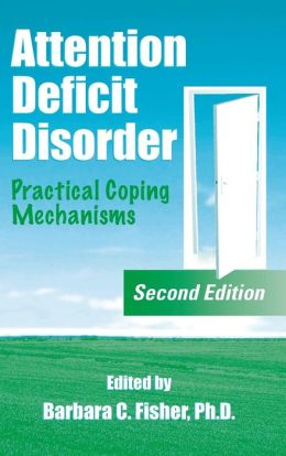 Attention Deficit Disorder: Practical Coping Mechanisms, Second Edition