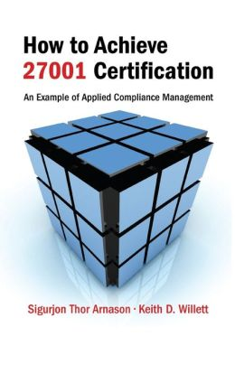 How to Achieve 27001 Certification: An Example of Applied Compliance Management