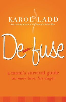 Defuse: A Mom's Survival Guide for More Love, Less Anger