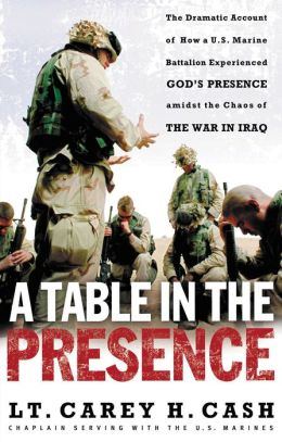 A Table in the Presence: The Dramatic Account of How a U. S. Marine Battalion Experienced God's Presence Amidst the Chaos of the War in Iraq