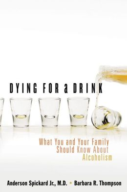 Dying for a Drink: What You and Your Family Should Know about Alcoholism