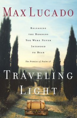 Traveling Light: Releasing the Burdens You Were Never Intended to Bear