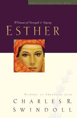 Esther: A Woman of Strength and Dignity (Great Lives Series) Charles R. Swindoll