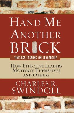Hand Me Another Brick: Timeless Lessons on Leadership: How Effective Leaders Motivate Themselves and Others