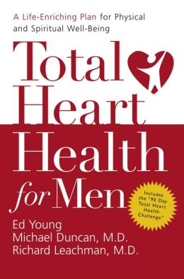 Total Heart Health for Men: A Life-Enriching Plan for Physical and Spiritual Well-Being