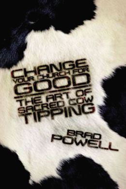 Change Your Church for Good: The Art of Sacred Cow Tipping