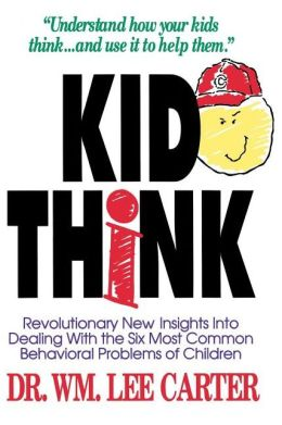 KidThink: Revolutionary New Insights into Dealing with the Six Most Common Behavioral Problems of Children