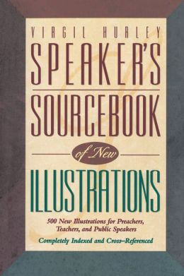 Speaker's Sourcebook of New Illustrations: 500 Stories and Anecdotes for Preachers, Teachers, and Public Speakers