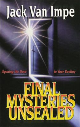 Final Mysteries Unsealed: Opening the Door to Your Destiny