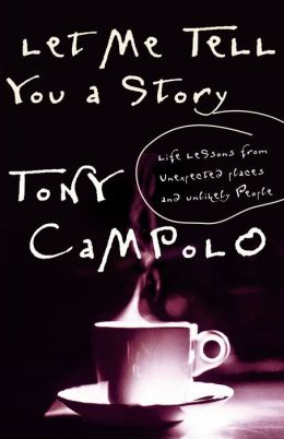 Let Me Tell You A Story Life Lessons From Unexpected Places And Unlikely People Tony Campolo