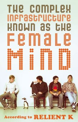 The Complex Infrastructure Known as the Female Mind: According to Relient K