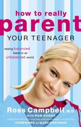 How to Really Parent Your Teenager: Raising Balanced Teens in an Unbalanced World