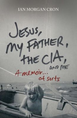 Jesus, My Father, the CIA, and Me: A Memoir...of Sorts