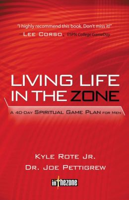 Living Life in the Zone: A 40-Day Spiritual Gameplan for Men