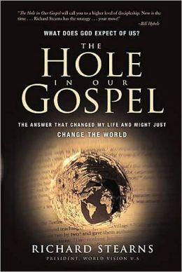 IE: The Hole in Our Gospel: The Answer that Changed My LIfe and Just Might Change the World