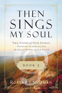 Then Sings My Soul Book 3: The Story of Our Songs: Drawing Strength from the Great Hymns of Our Faith