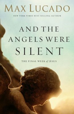 And the Angels Were Silent: The Final Week of Jesus
