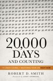Book Cover Image. Title: 20,000 Days and Counting:  The Crash Course for Mastering Your Life Right Now, Author: Robert D. Smith