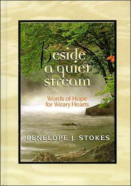 Beside A Quiet Stream: Words of Hope for Weary Hearts