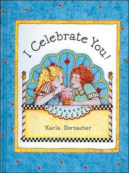 I Celebrate You: Karla Dornacher's I Celebrate You Book