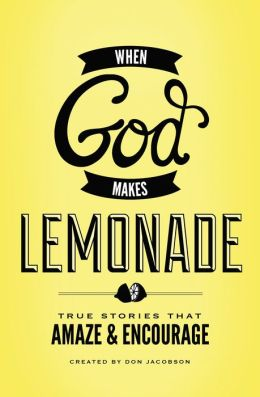 When God Makes Lemonade : True Stories That Amaze and Encourage