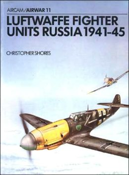 Luftwaffe Fighter Units Russia 1941-45