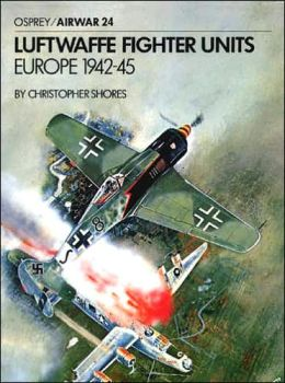 Luftwaffe Fighter Units: Europe 1942-45