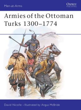 Armies of the Ottoman Turks, 1300-1744