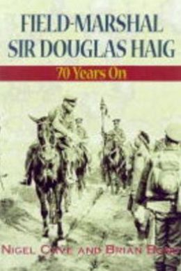 Field-Marshall Sir Douglas Haig: Seventy Years on