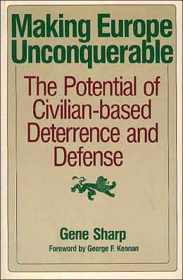 Making Europe Unconquerable: Potential of Civilian-based Deterrence and Defence Gene Sharp