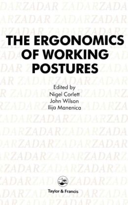 The Ergonomics of Working Postures: The First International Symposium on Occupational Ergonomics Zadar, Yugoslavia April 1985