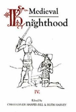 Medieval Knighthood IV: Papers from the fifth Strawberry Hill Conference, 1990