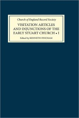 Visitation Articles and Injunctions of the Early Stuart Church: I. 1603-25