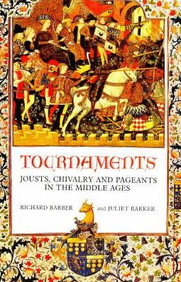 Tournaments: Jousts Chilvary and Pageants in the Middle Ages