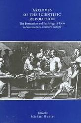 Archives of the Scientific Revolution: The Formation and Exchange of Ideas in Seventeenth-Century Europe