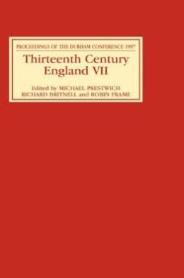 Thirteenth Century England VII: Proceedings of the Durham Conference, 1997
