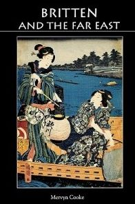 Britten and the Far East: Asian Influences in the Music of Benjamin Britten