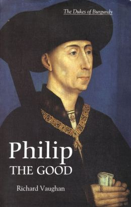 Philip the Good: The Apogee of Burgundy 1419-1467