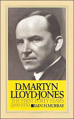 Life of D. Martyn Lloyd-Jones: The First Forty Years, 1899-1939