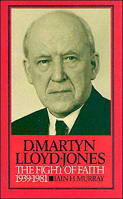 Life of D. Martyn Lloyd-Jones: The Fight of Faith, 1939-1981
