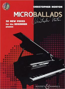 Christopher Norton - Microballads: 20 New Pieces for the Beginner Pianist With a CD of Performance and Backing Tracks