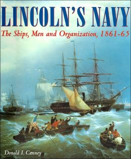 Lincoln's Navy: The Ships, Men and Organization, 1861-65