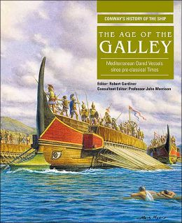 The Age Of The Galley: Mediterranean Oared Vessels Since Pre-Classical Times