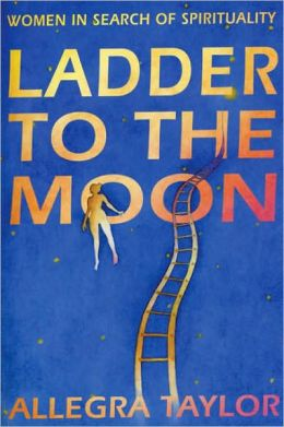 Ladder To The Moon: A Women's Search For Spirtuality