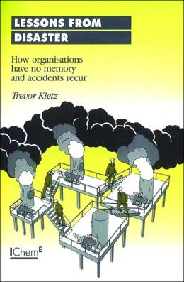 Lessons From Disaster - How Organisations Have No Memory and Accidents Recur