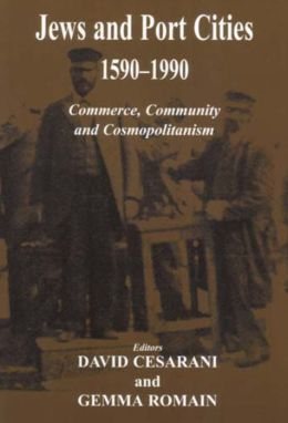Jews and Port Cities, 1590-1990: Commerce, Community and Cosmopolitanism