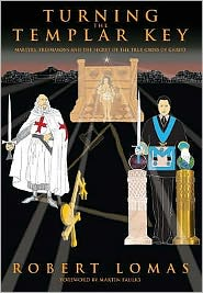Turning the Templar Key: Martyrs, Freemasons and the Secret of the True Cross of Christ