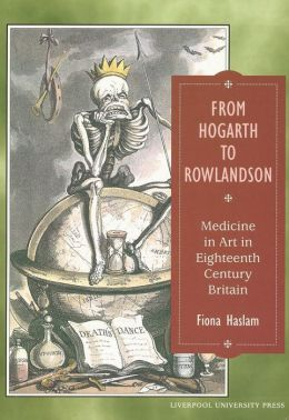 From Hogarth to Rowlandson: Medicine in Art in Eighteenth-Century Britain