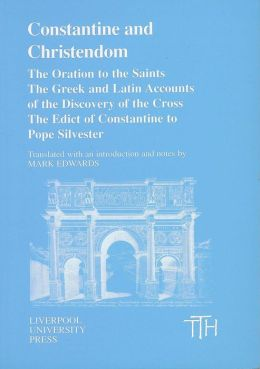 Constantine and Christendom: The Oration to the Saints, The Greek and Latin Discovery of the Cross, The Edict of Constantine to Pope Silvester