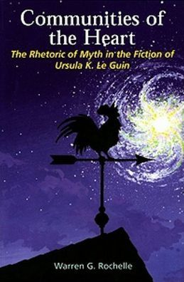 Communities of the Heart: The Rhetoric of Myth in the Fiction of Ursula K. Le Guin